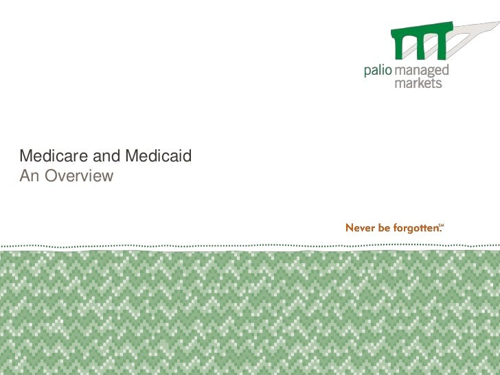 Medicare and MedicaidAn Overview