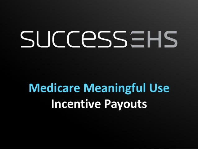 Medicare Meaningful Use   Incentive Payouts