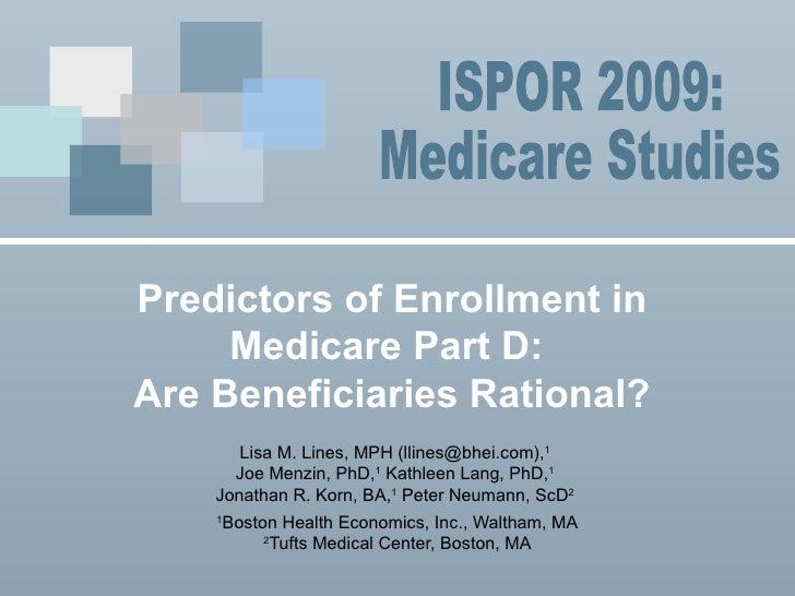 Predictors of Enrollment in  Medicare Part D:  Are Beneficiaries Rational?  Lisa M. Lines, MPH (llines@bhei.com), 1   Joe ...
