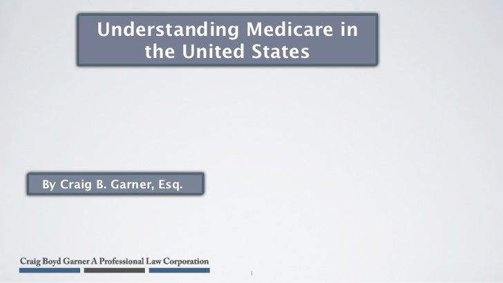 Understanding Medicare in             the United StatesBy Craig B. Garner, Esq.                           1