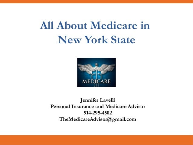 All About Medicare in New York State Jennifer Lavelli Personal Insurance and Medicare Advisor 914-295-4502 TheMedicareAdvi...