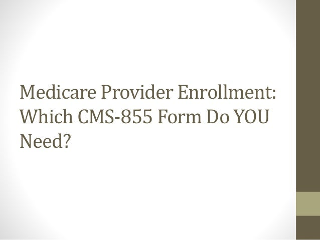 Provider Enrollment: Which CMS-855 Form Do YOU Need?