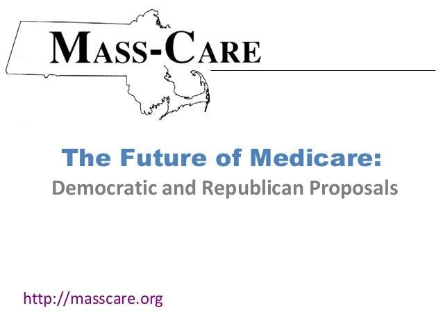 The Future of Medicare:   Democratic and Republican Proposalshttp://masscare.org