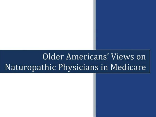 Summary of Methodology • 384 persons age 65 and older interviewed • All reside in states that license naturopathic physici...