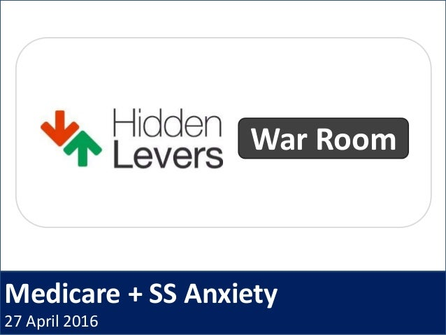 Medicare + SS Anxiety 27 April 2016 War Room