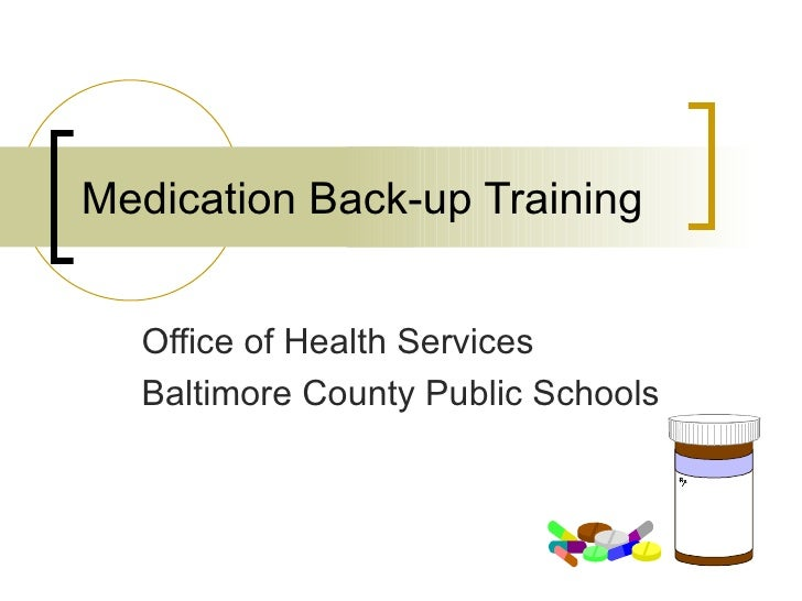 Medication Back-up Training Office of Health Services Baltimore County Public Schools