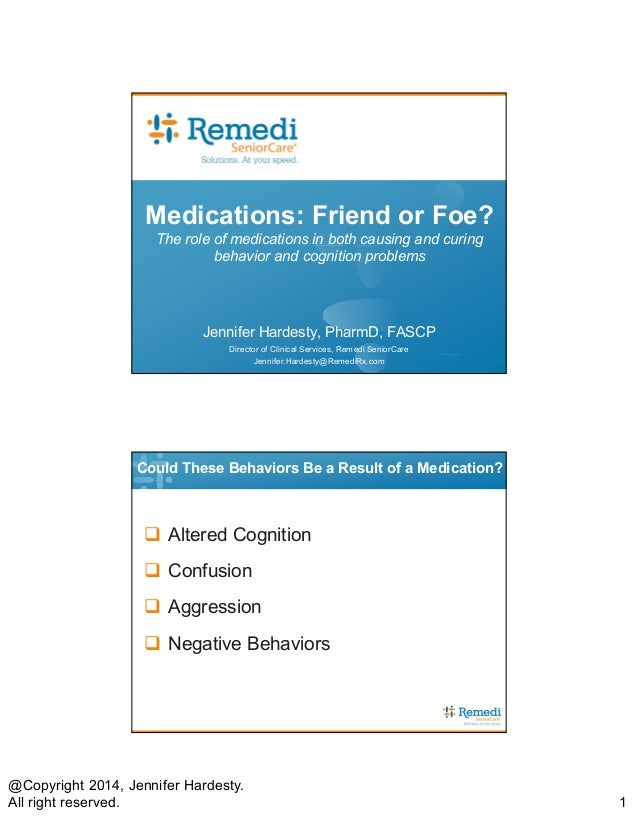 @Copyright 2014, Jennifer Hardesty. All right reserved. 1 Medications: Friend or Foe? The role of medications in both caus...