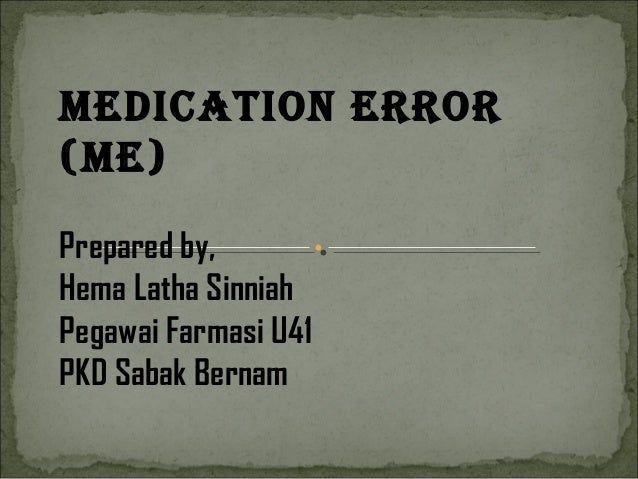 MEDICATION ErrOr(ME)Prepared by,Hema Latha SinniahPegawai Farmasi U41PKD Sabak Bernam
