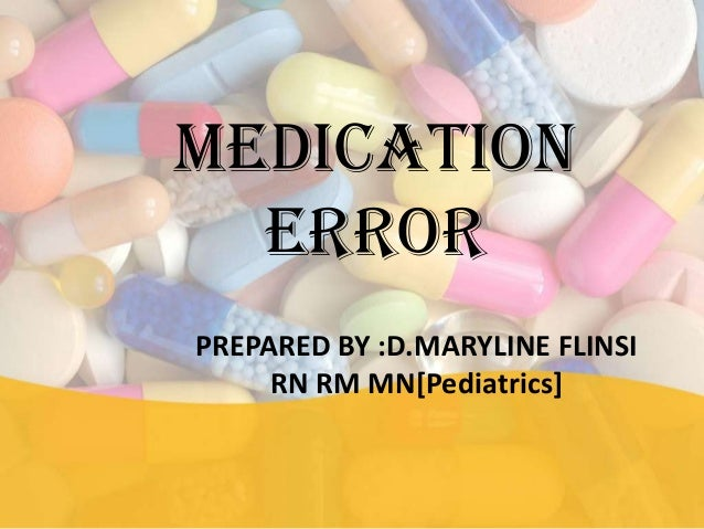 MEDICATION ERROR PREPARED BY :D.MARYLINE FLINSI RN RM MN[Pediatrics]
