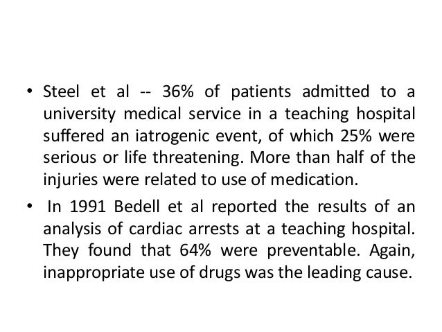 • Steel et al -- 36% of patients admitted to a university medical service in a teaching hospital suffered an iatrogenic ev...
