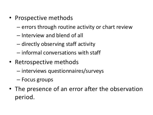 Methodologies used to study medication errors • Prospective chart review • Direct observation • Error reports • Focus grou...