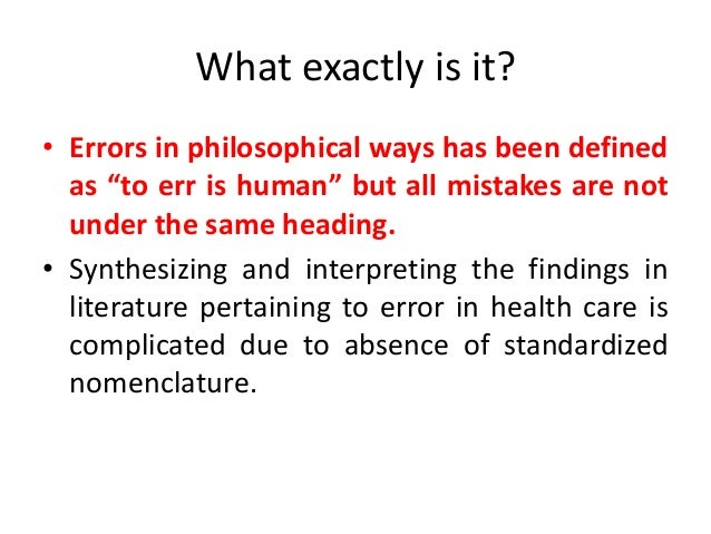 """What exactly is it? • Errors in philosophical ways has been defined as """"to err is human"""" but all mistakes are not under th..."""