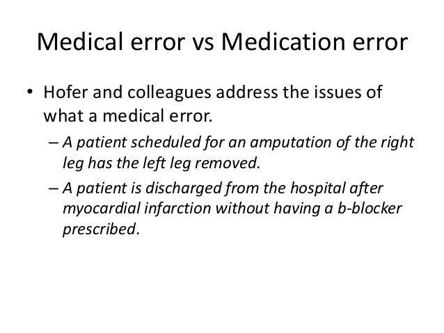 Medical error vs Medication error • Hofer and colleagues address the issues of what a medical error. – A patient scheduled...