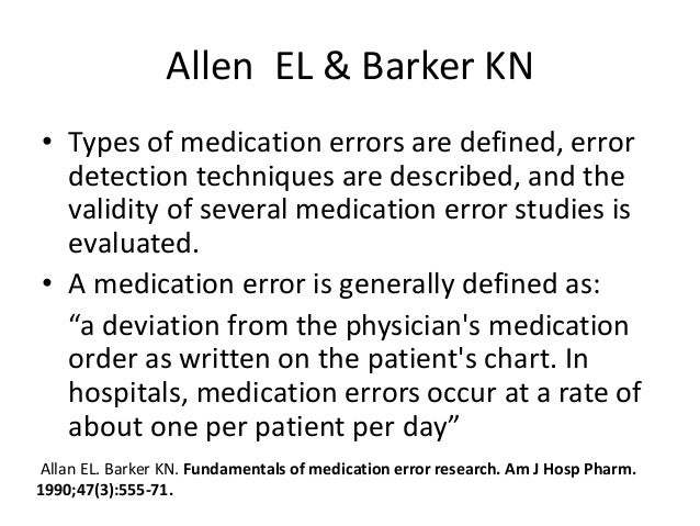 Allen EL & Barker KN • Types of medication errors are defined, error detection techniques are described, and the validity ...