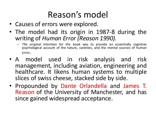 Reason's model • Causes of errors were explored. • The model had its origin in 1987-8 during the writing of Human Error (R...