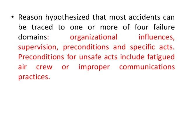 • Reason hypothesized that most accidents can be traced to one or more of four failure domains: organizational influences,...