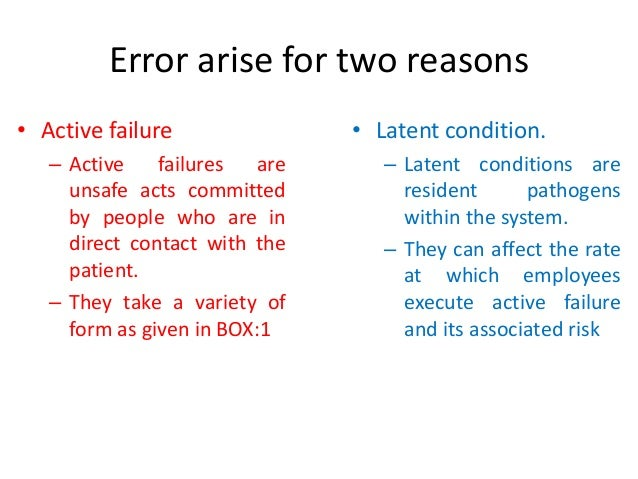 Keep in Mind • Active errors may be the dominant factor: latent conditions are clearly important, but sometimes people rea...