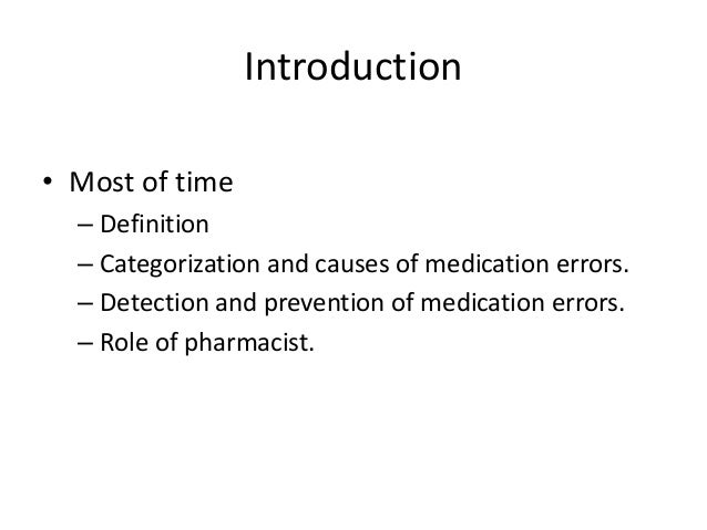 Introduction • Most of time – Definition – Categorization and causes of medication errors. – Detection and prevention of m...