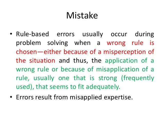 Mistake continue… • Knowledge-based errors are much more complex. The problem solver confronts a novel situation for which...
