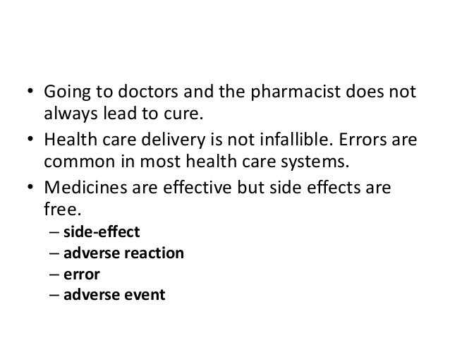 • Going to doctors and the pharmacist does not always lead to cure. • Health care delivery is not infallible. Errors are c...