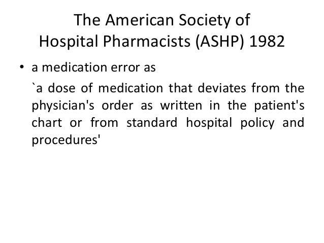ASHP - Nine categories of medication 1. Omission error; 2. Unauthorized drug error; 3. Wrong dose error; 4. Wrong route er...