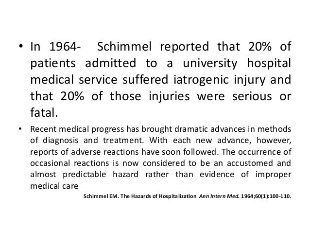 • In 1964- Schimmel reported that 20% of patients admitted to a university hospital medical service suffered iatrogenic in...
