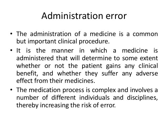 literature on errors specific to drug administration--voluminous • 400 people die or are seriously injured in adverse even...