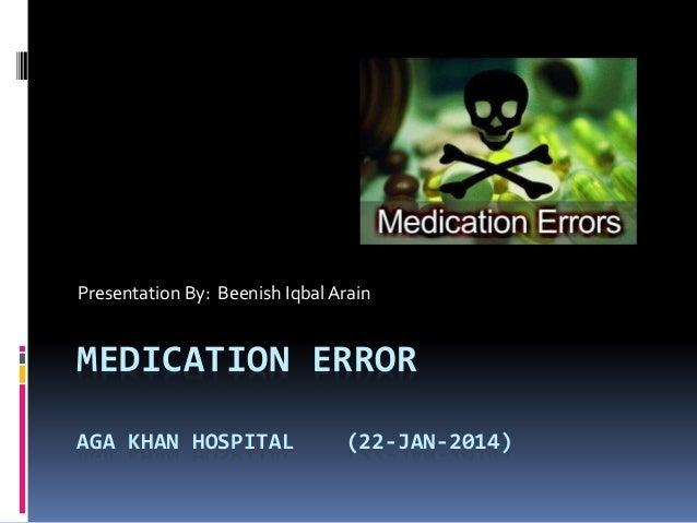 MEDICATION ERROR AGA KHAN HOSPITAL (22-JAN-2014) Presentation By: Beenish Iqbal Arain