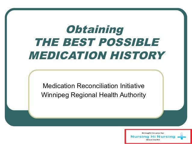 Obtaining THE BEST POSSIBLE MEDICATION HISTORY Medication Reconciliation Initiative Winnipeg Regional Health Authority