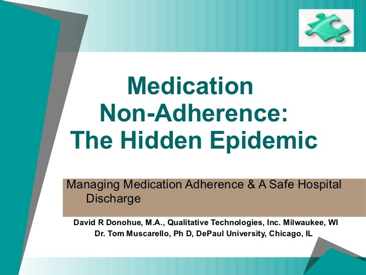 Medication  Non-Adherence: The Hidden Epidemic Managing Medication Adherence & A Safe Hospital  Discharge   David R Donohu...