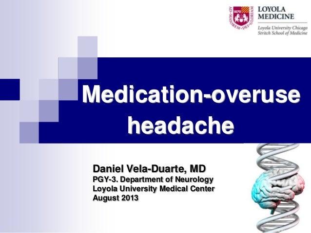 Medication-overuse headache Daniel Vela-Duarte, MD PGY-3. Department of Neurology Loyola University Medical Center August ...