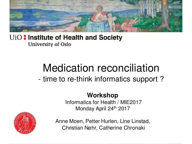 Medication reconciliation - time to re-think informatics support ? Workshop Informatics for Health / MIE2017 Monday April ...