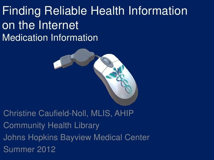Finding Reliable Health Informationon the InternetMedication InformationChristine Caufield-Noll, MLIS, AHIPCommunity Healt...