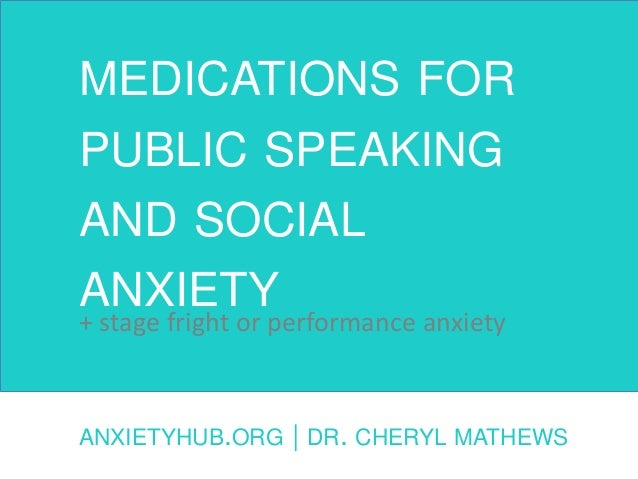 MEDICATIONS FOR PUBLIC SPEAKING AND SOCIAL ANXIETY ANXIETYHUB.ORG | DR. CHERYL MATHEWS + stage fright or performance anxie...
