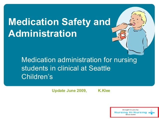 Medication Safety and Administration Update June 2009, K.Klee Medication administration for nursing students in clinical a...