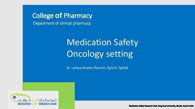 College of Pharmacy Department of clinical pharmacy Medication Safety Oncology setting Dr. Lamya Alnaim,PharmD, PgCert, Pg...