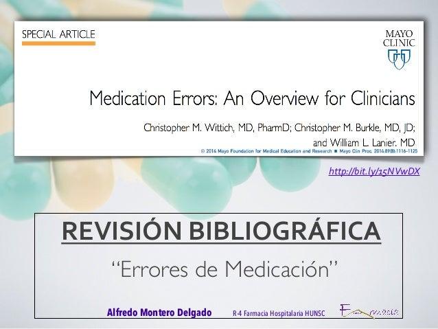 """REVISIÓN  BIBLIOGRÁFICA  """"Errores de Medicación""""  Alfredo Montero Delgado R-4 Farmacia Hospitalaria HUNSC  http://bit.ly/1..."""