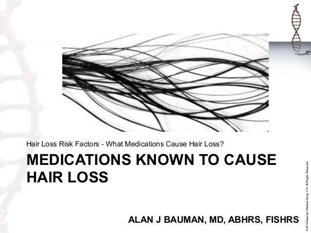 ©2015BaumanMedicalGroup,P.A.AllRightsReserved. MEDICATIONS KNOWN TO CAUSE HAIR LOSS Hair Loss Risk Factors - What Medicati...