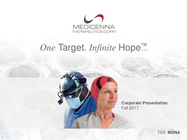 One Target. Infinite Hope™… Corporate Presentation Fall 2017 1 TSX: MDNA