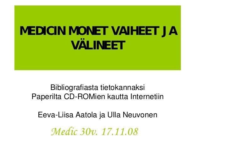 MEDICIN MONET VAIHEET JA         VÄLINEET        Bibliografiasta tietokannaksi  Paperilta CD-ROMien kautta Internetiin    ...