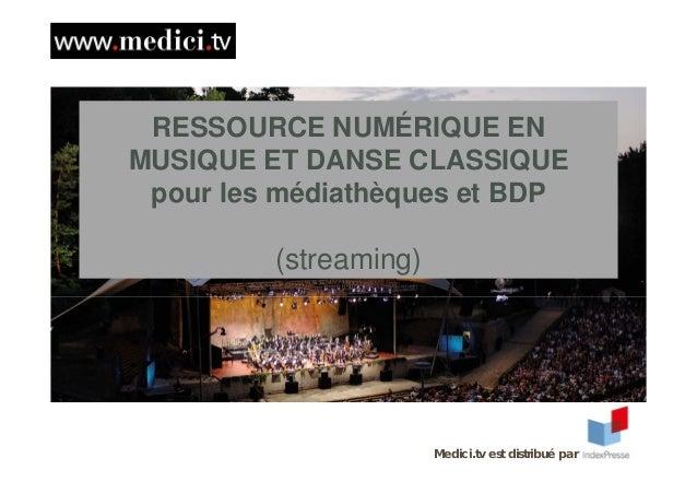 RESSOURCE NUMÉRIQUE EN MUSIQUE ET DANSE CLASSIQUE pour les médiathèques et BDP (streaming) Medici.tv est distribué par