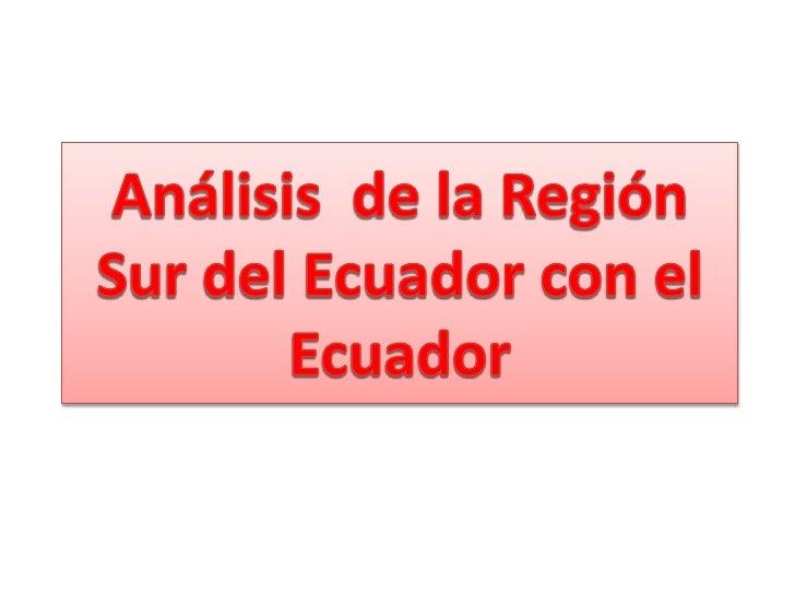Análisis  de la Región Sur del Ecuador con el Ecuador<br />