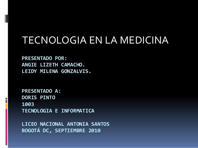 PRESENTADO POR: ANGIE LIZETH CAMACHO. LEIDY MILENA GONZALVIS. PRESENTADO A: DORIS PINTO 1003 TECNOLOGIA E INFORMATICA LICE...