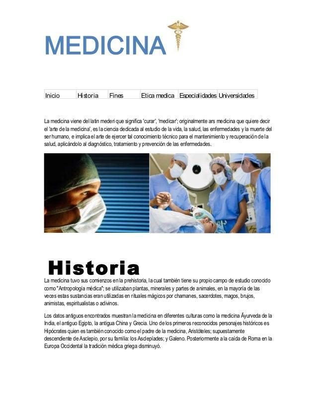 MEDICINAInicio          Historia        Fines           Etica medica Especialidades UniversidadesLa medicina viene del lat...
