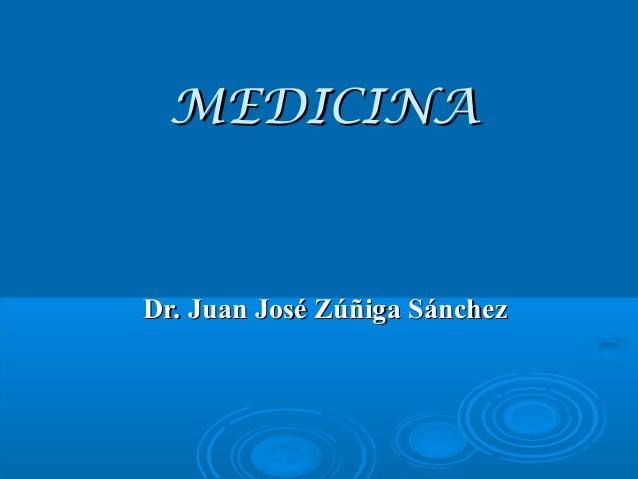 MEDICINAMEDICINADr. Juan José Zúñiga SánchezDr. Juan José Zúñiga Sánchez