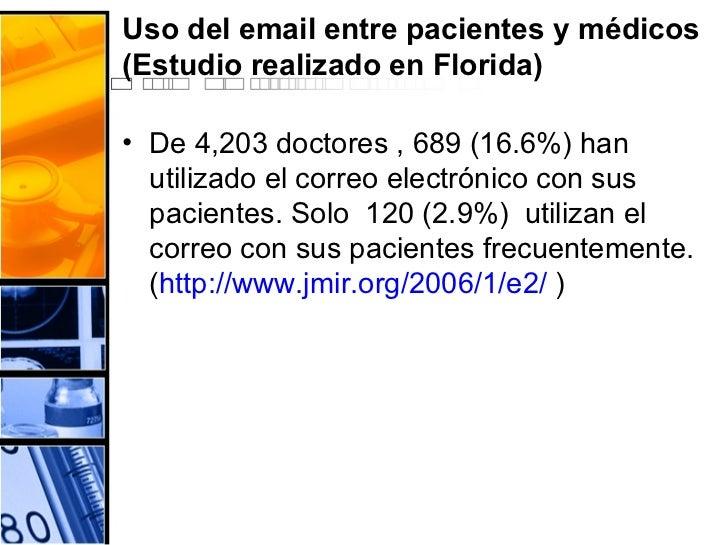 Uso del email entre pacientes y médicos (Estudio realizado en Florida) <ul><li>De 4,203 doctores , 689 (16.6%) han utiliza...