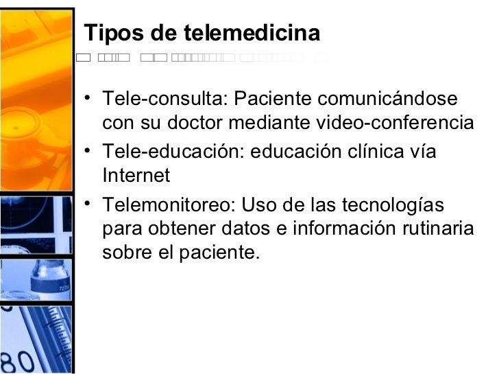 Tipos de telemedicina <ul><li>Tele-consulta: Paciente comunicándose con su doctor mediante video-conferencia  </li></ul><u...