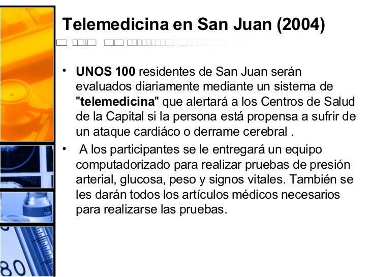 Telemedicina en San Juan (2004) <ul><li>UNOS 100  residentes de San Juan serán evaluados diariamente mediante un sistema d...