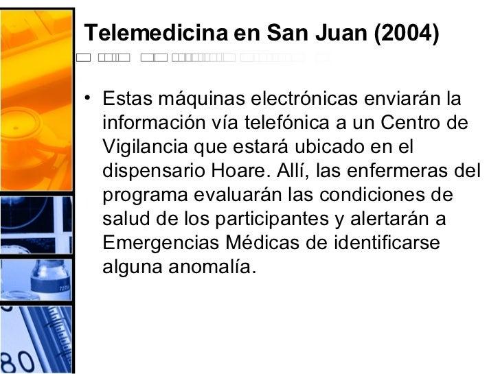 Telemedicina en San Juan (2004) <ul><li>Estas máquinas electrónicas enviarán la información vía telefónica a un Centro de ...
