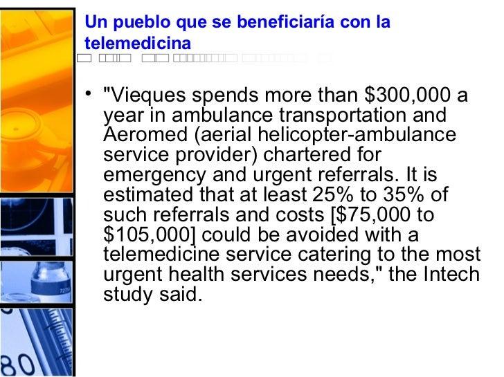Un pueblo  que  se  beneficiaría  con la  telemedicina <ul><li>&quot;Vieques spends more than $300,000 a year in ambulance...